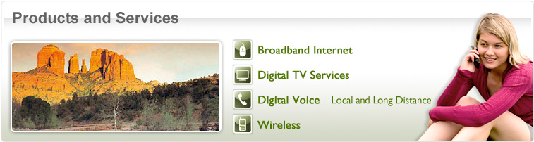 Products and Services - Broadband Internet - Digital TV Services - Digital Voice Local and Long Distance - Wireless - Photo of girl on phone